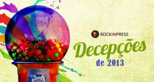 decepções-2013-rockinpress